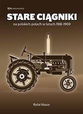 STARE CIĄGNIKI na polskich polach w latach 1918-1969