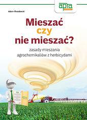 Mieszać czy nie mieszać – zasady mieszania agrochemikaliów z herbicydami